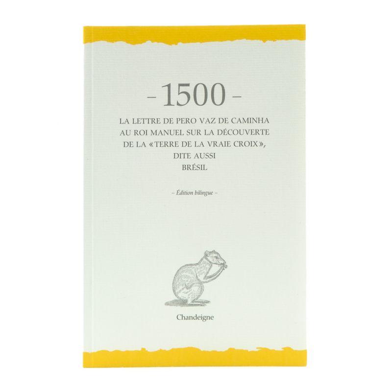 1500 La lettre de Pêro Vaz de Caminha au roi Manuel sur la découverte de la terre de la Vraie Croix dite aussi Brésil
