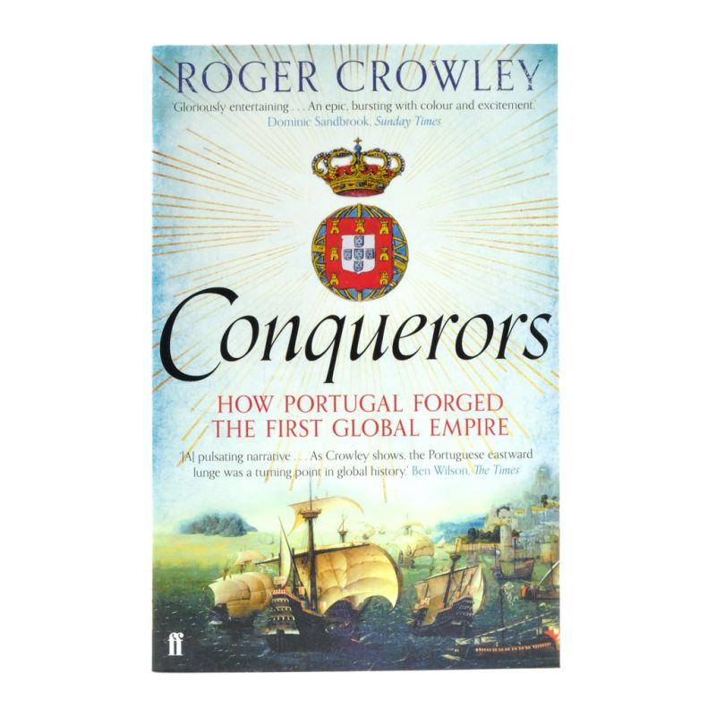 Conquerors - How Portugal forged the First Global Empire