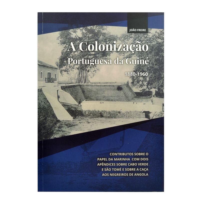 A Colonização Portuguesa da Guiné 1880-1960