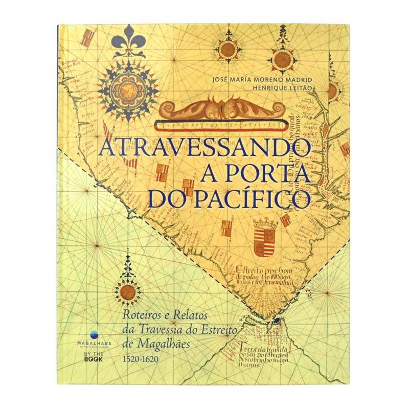 Atravessando a Porta do Pacífico : Roteiros e Relatos da Travessia do Estreito de Magalhães, 1520-1620