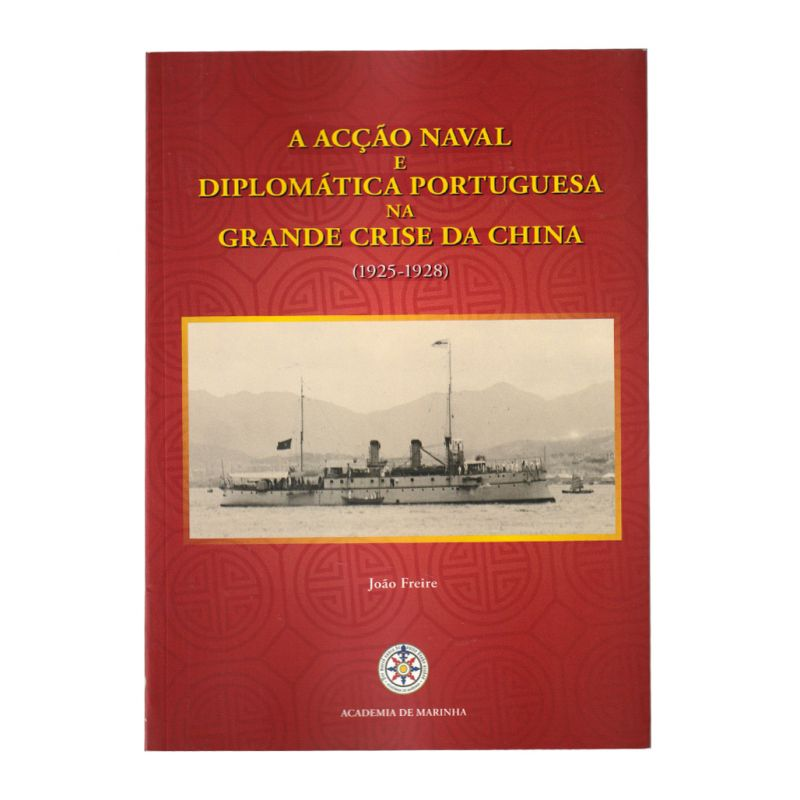 A Acção Naval e Diplomática Portuguesa na Grande Crise da China (1925-1928)