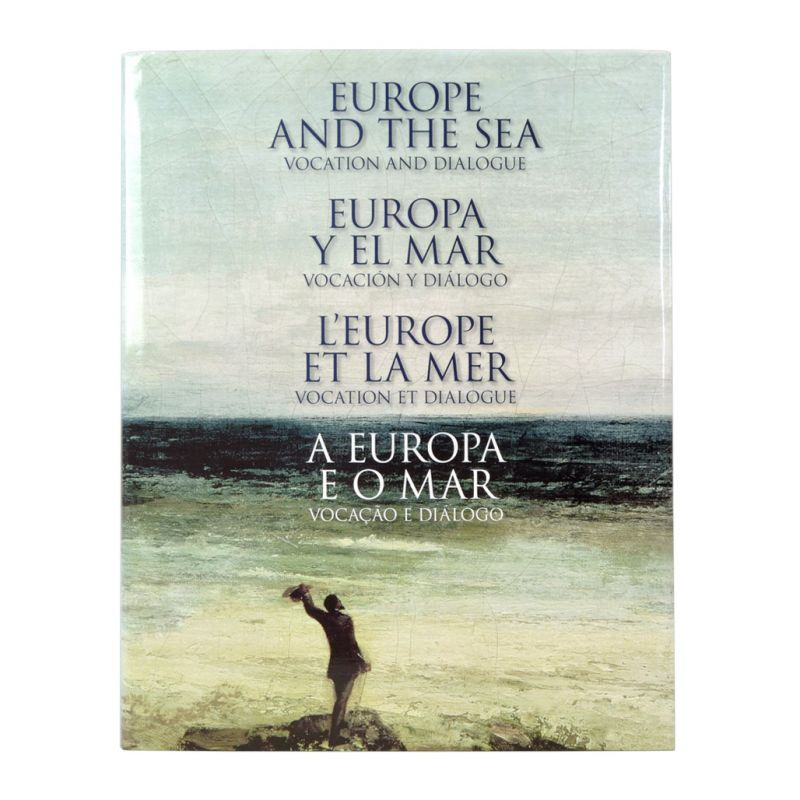 A Europa e o Mar - Vocação e Diálogo | Europe and the Sea - Vocation and Dialogue | Europa y el Mar - Vocación y Diálogo | L'Europe et la Mer - Vocation et Dialogue